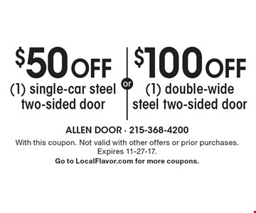 $100 off (1) double-wide steel two-sided door or $50 off (1) single-car steel two-sided door. With this coupon. Not valid with other offers or prior purchases. Expires 11-27-17. Go to LocalFlavor.com for more coupons.