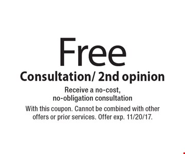 Free consultation / 2nd opinion. Receive a no-cost, no-obligation consultation. With this coupon. Cannot be combined with other offers or prior services. Offer exp. 11/20/17.
