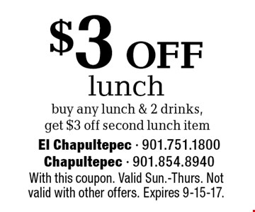 $3 off lunch. Buy any lunch & 2 drinks, get $3 off second lunch item. With this coupon. Valid Sun.-Thurs. Not valid with other offers. Expires 9-15-17.