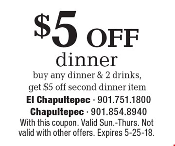 $5 off dinner. Buy any dinner & 2 drinks, get $5 off second dinner item. With this coupon. Valid Sun.-Thurs. Not valid with other offers. Expires 5-25-18.