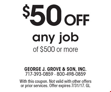 $50 off any job of $500 or more. With this coupon. Not valid with other offers or prior services. Offer expires 7/31/17. GL