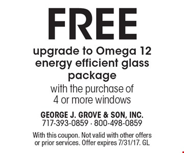 Free upgrade to Omega 12 energy efficient glass package with the purchase of 4 or more windows. With this coupon. Not valid with other offers or prior services. Offer expires 7/31/17. GL
