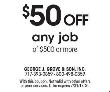 $50 off any job of $500 or more. With this coupon. Not valid with other offers or prior services. Offer expires 7/31/17. SL