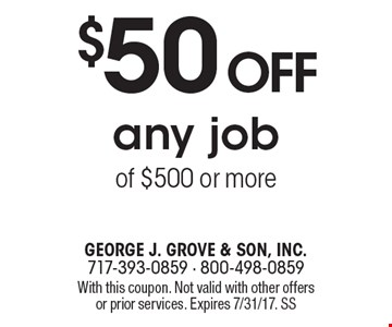 $50 off any job of $500 or more. With this coupon. Not valid with other offers or prior services. Expires 7/31/17. SS
