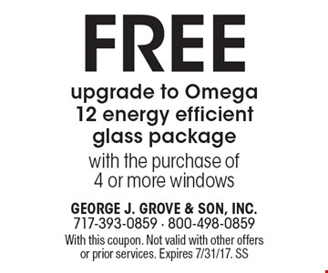 Free upgrade to Omega 12 energy efficient glass package with the purchase of 4 or more windows. With this coupon. Not valid with other offers or prior services. Expires 7/31/17. SS