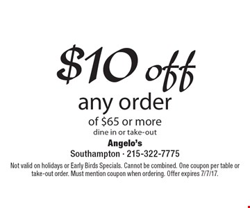$10 off any order of $65 or more. Dine in or take-out. Not valid on holidays or Early Birds Specials. Cannot be combined. One coupon per table or take-out order. Must mention coupon when ordering. Offer expires 7/7/17.