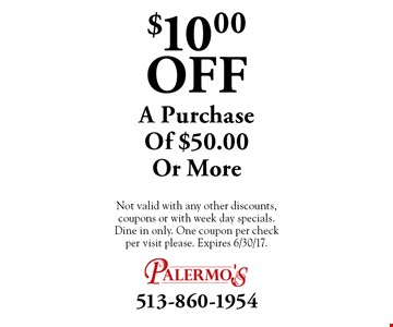 $10.00 Off A Purchase Of $50.00 Or More. Not valid with any other discounts, coupons or with week day specials. Dine in only. One coupon per check per visit please. Expires 6/30/17.