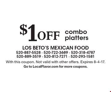 $1 OFF combo platters. With this coupon. Not valid with other offers. Expires 8-4-17. Go to LocalFlavor.com for more coupons.