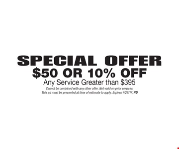 Special Offer $50 Or 10% Off Any Service Greater than $395. Cannot be combined with any other offer. Not valid on prior services.This ad must be presented at time of estimate to apply. Expires 7/28/17. HD
