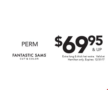 $69.95 & up perm. Extra long & thick hair extra. Valid at Hamilton only. Expires: 12/31/17