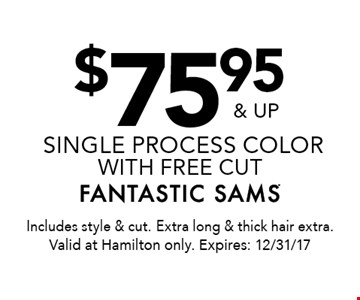 $75.95 & up single process color with free cut. Includes style & cut. Extra long & thick hair extra. Valid at Hamilton only. Expires: 12/31/17