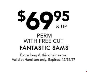 $69.95 & up perm with free cut. Extra long & thick hair extra. Valid at Hamilton only. Expires: 12/31/17