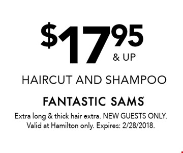 $17.95 & up haircut and shampoo. Extra long & thick hair extra. NEW GUESTS ONLY. Valid at Hamilton only. Expires: 2/28/2018.
