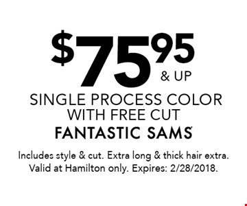 $75.95 & up single process color with free cut. Includes style & cut. Extra long & thick hair extra. Valid at Hamilton only. Expires: 2/28/2018.
