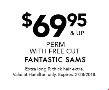 $69.95 & up perm with free cut. Extra long & thick hair extra. Valid at Hamilton only. Expires: 2/28/2018.