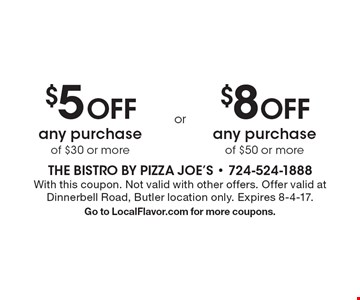 $5 off any purchase of $30 or more or $8 off any purchase of $50 or more. With this coupon. Not valid with other offers. Offer valid at Dinnerbell Road, Butler location only. Expires 8-4-17. Go to LocalFlavor.com for more coupons.