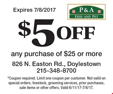 $5 Off Any Purchase Of $25 Or More. *Coupon required. Limit one coupon per customer. Not valid on special orders, livestock, grooming services, prior purchases, sale items or other offers. Valid 6/11/17-7/8/17.