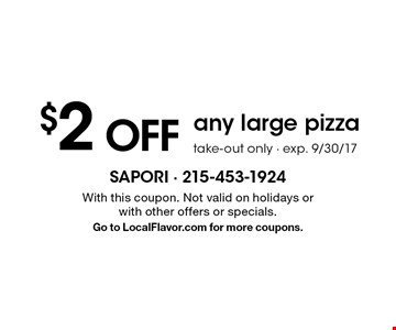 $2 off any large pizza take-out only - exp. 9/30/17. With this coupon. Not valid on holidays or with other offers or specials. Go to LocalFlavor.com for more coupons.