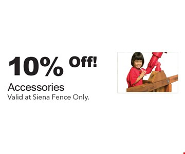 10% Off! Accessories. Valid at Siena Fence Only.
