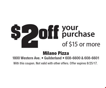 $2 off your purchase of $15 or more. With this coupon. Not valid with other offers. Offer expires 8/25/17.