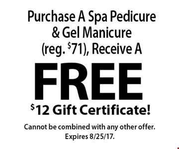 Purchase A Spa Pedicure & Gel Manicure (reg. $71), Receive A Free $12 Gift Certificate! Cannot be combined with any other offer. Expires 8/25/17.