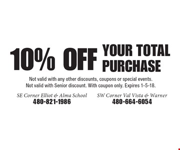 10% OFF YOUR TOTAL PURCHASE. Not valid with any other discounts, coupons or special events. Not valid with Senior discount. With coupon only. Expires 1-5-18.