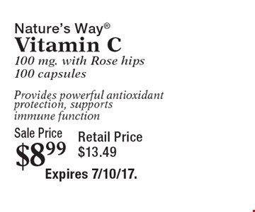 Sale Price $8.99 Nature's Way Vitamin C 100 mg. with Rose hips100 capsulesProvides powerful antioxidant protection, supports immune function Retail Price $13.49. Expires 7/10/17.