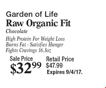 Garden of Life Raw Organic Fit chocolate. Sale price $32.99, retail price $47.99. High protein for weight loss, burns fat, satisfies hunger, fights cravings, 16.3oz. Expires 9/4/17.