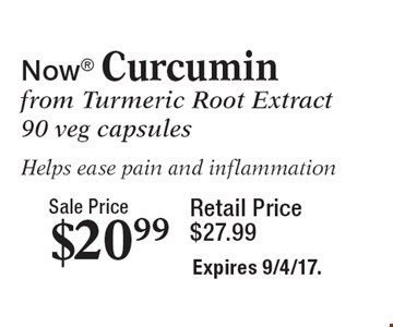 Now Curcumin from Turmeric Root extract. Sale price $20.99, retail $27.99. 90 veg. capsules. Helps ease pain and inflammation. Expires 9/4/17.