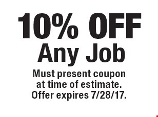 10% off any job. Must present coupon at time of estimate. Offer expires 7/28/17.