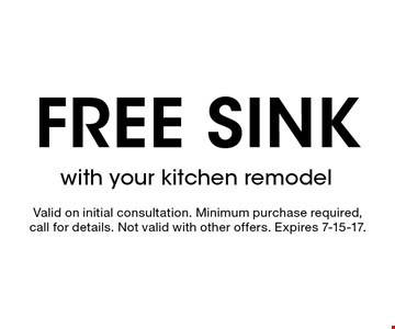 Free sink with your kitchen remodel. Valid on initial consultation. Minimum purchase required,call for details. Not valid with other offers. Expires 7-15-17.