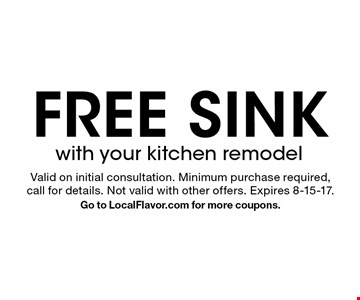 Free sink with your kitchen remodel. Valid on initial consultation. Minimum purchase required,call for details. Not valid with other offers. Expires 8-15-17. Go to LocalFlavor.com for more coupons.