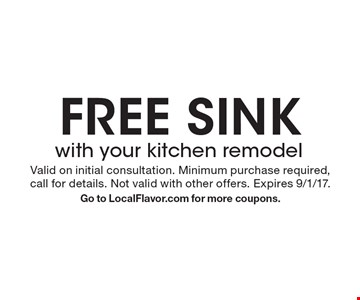 Free sink with your kitchen remodel. Valid on initial consultation. Minimum purchase required,call for details. Not valid with other offers. Expires 9/1/17. Go to LocalFlavor.com for more coupons.