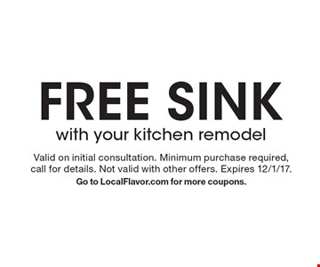 Free sink with your kitchen remodel. Valid on initial consultation. Minimum purchase required. Call for details. Not valid with other offers. Expires 12/1/17. Go to LocalFlavor.com for more coupons.