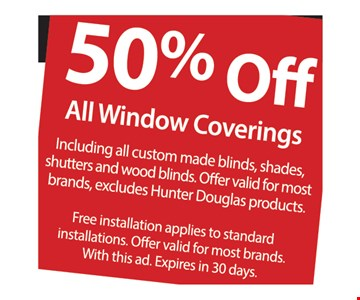 50% Off all window coverings. Expires 8/18/17.