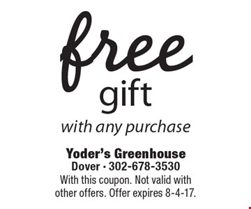 Free gift with any purchase. With this coupon. Not valid with other offers. Offer expires 8-4-17.