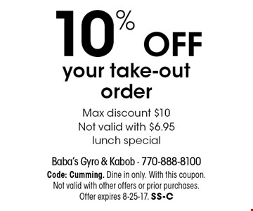 10% OFF your take-out order Max discount $10 Not valid with $6.95 lunch special. Code: Cumming. Dine in only. With this coupon.Not valid with other offers or prior purchases. Offer expires 8-25-17. SS-C