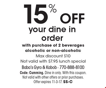 15% OFF your dine in order with purchase of 2 beverages alcoholic or non-alcoholic. Max discount $10. Not valid with $7.95 lunch special. Code: Cumming. Dine in only. With this coupon. Not valid with other offers or prior purchases. Offer expires 11-3-17. SS-C