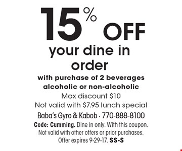 15% OFF your dine in order with purchase of 2 beverages, alcoholic or non-alcoholic, Max discount $10, Not valid with $7.95 lunch special. Code: Cumming. Dine in only. With this coupon.Not valid with other offers or prior purchases. Offer expires 9-29-17. SS-S
