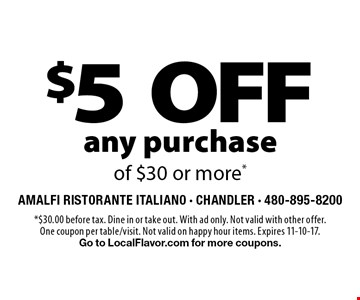 $5 off any purchase of $30 or more. $30.00 before tax. Dine in or take out. With ad only. Not valid with other offer. One coupon per table/visit. Not valid on happy hour items. Expires 11-10-17. Go to LocalFlavor.com for more coupons.