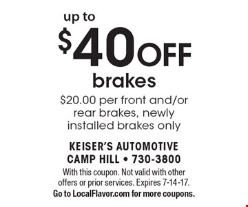 Up to $40 Off Brakes. $20.00 per front and/or rear brakes, newly installed brakes only. With this coupon. Not valid with other offers or prior services. Expires 7-14-17. Go to LocalFlavor.com for more coupons.