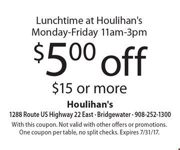 Lunchtime at Houlihan's Monday-Friday 11am-3pm $5.00 off $15 or more. With this coupon. Not valid with other offers or promotions. One coupon per table, no split checks. Expires 7/31/17.