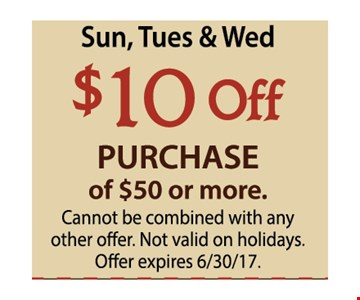 Sun, Tues & Wed  $10 OFF purchase of $50 or more