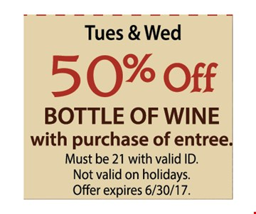 Tues & WED  50% OFF Bottle of wine with purchase of entree