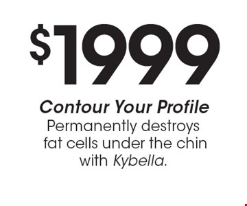 $1999 Contour Your Profile - Permanently destroys fat cells under the chin with Kybella. Valid only at the Troutdale location. Not valid with other offers or prior purchases. Expires 8/11/17.