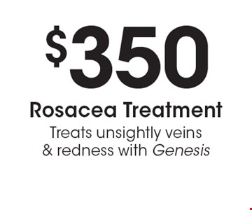 $350 Rosacea Treatment - Treats unsightly veins & redness with Genesis. Valid only at the Troutdale location. Not valid with other offers or prior purchases. Expires 8/11/17.
