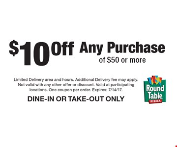 $10 Off Any Purchase of $50 or more. DINE-IN OR TAKE-OUT ONLY. Limited Delivery area and hours. Additional Delivery fee may apply. Not valid with any other offer or discount. Valid at participating locations. One coupon per order. Expires: 7/14/17.