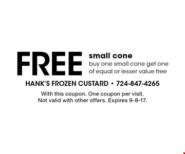 Free small cone. Buy one small cone get one of equal or lesser value free. With this coupon. One coupon per visit. Not valid with other offers. Expires 9-8-17.