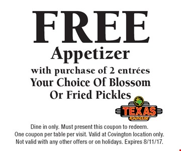 FREE Appetizer with purchase of 2 entreesYour Choice Of BlossomOr Fried Pickles. Dine in only. Must present this coupon to redeem. One coupon per table per visit. Valid at Covington location only. Not valid with any other offers or on holidays. Expires 8/11/17.