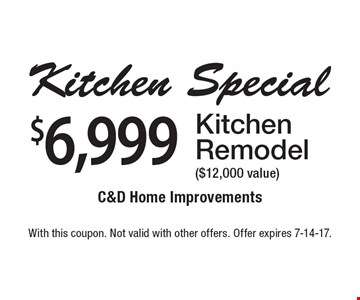 $6,999 Kitchen Remodel ($12,000 value) . With this coupon. Not valid with other offers. Offer expires 7-14-17.